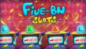 FIVE-BN Slots